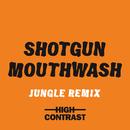Shotgun Mouthwash (Jungle Remix)/High Contrast