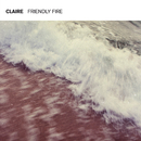 Friendly Fire/Claire