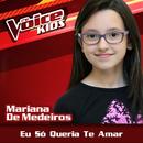 Eu Só Queria Te Amar (Ao Vivo / The Voice Brasil Kids 2017)/Mariana de Medeiros
