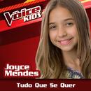 Tudo Que Se Quer (Ao Vivo / The Voice Brasil Kids 2017)/Joyce Mendes