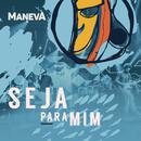 Seja Para Mim (Ao Vivo Em São Paulo)/Maneva