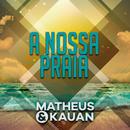 A Nossa Praia (Na Praia 2 / Ao Vivo)/Matheus & Kauan