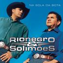 Na Sola Da Bota/Rionegro & Solimões
