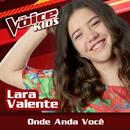 Onde Anda Você (Ao Vivo / The Voice Brasil Kids 2017)/Lara Valente