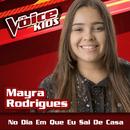 No Dia Em Que Eu Sai De Casa (Ao Vivo / The Voice Brasil Kids 2017)/Mayra Rodrigues