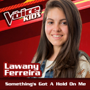 Something's Got A Hold On Me (Ao Vivo / The Voice Brasil Kids 2017)/Lawany Ferreira