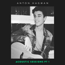 Acoustic Sessions (Pt. 1)/Anton Hagman