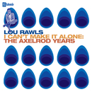 I Can't Make It Alone: The Axelrod Years/Lou Rawls
