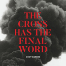 The Cross Has The Final Word/Cody Carnes