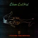 Leaving You Behind/Clean Cut Kid
