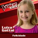 Felicidade (Ao Vivo / The Voice Brasil Kids 2017)/Luiza Gattai