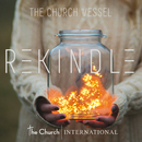 Rekindle/The Church Vessel