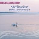 Meditation – Breath, Heart And Light/Gillian Ross