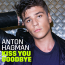 Kiss You Goodbye/Anton Hagman