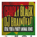 Gyal You A Party Animal (DJ BrainDeaD Remix)/Charly Black