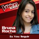 Eu Vou Seguir (Ao Vivo / The Voice Brasil Kids 2017)/Bruna Rocha