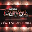 Cómo No Adorarla/Banda Carnaval