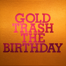 GOLD TRASH/The Birthday