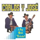 ¡Ay Que Triste!/Carlos Y José