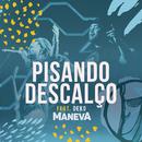 Pisando Descalço (Ao Vivo Em São Paulo) (feat. Deko)/Maneva