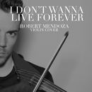 I Don't Wanna Live Forever/Robert Mendoza