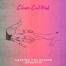 Leaving You Behind (Acoustic)/Clean Cut Kid