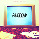 Pretend (feat. Park Avenue)/Mashd N Kutcher