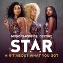 """Ain't About What You Got (From """"Star (Season 1)"""" Soundtrack)/Star Cast"""