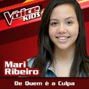 De Quem É A Culpa (Ao Vivo / The Voice Brasil Kids 2017)/Mari Ribeiro