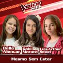 Mesmo Sem Estar (Ao Vivo / The Voice Brasil Kids 2017)/Bella Alencar, Gabi Morato, Luís Arthur Seidel