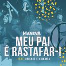 Meu Pai É Rastafar-I (Ao Vivo Em São Paulo) (feat. Oriente, Haikaiss)/Maneva