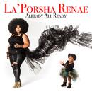 Already All Ready/La'Porsha Renae