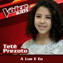 A Lua E Eu (Ao Vivo / The Voice Brasil Kids 2017)/Tetê Prezoto