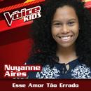 Esse Amor Tão Errado (Ao Vivo / The Voice Brasil Kids 2017)/Nuyanne Aires