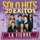 Sólo Hits (20 Éxitos)/La Fiebre