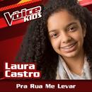 Pra Rua Me Levar (Ao Vivo / The Voice Brasil Kids 2017)/Laura Castro