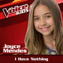 I Have Nothing (Ao Vivo / The Voice Brasil Kids 2017)/Joyce Mendes