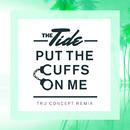Put The Cuffs On Me (TRU Concept Remix)/The Tide