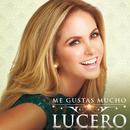 Me Gustas Mucho/Lucero