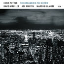 The Dreamer Is The Dream/Chris Potter, David Virelles, Joe Martin, Marcus Gilmore