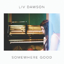 Somewhere Good/Liv Dawson