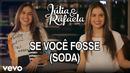 Se Você Fosse (Soda) (Lyric Video)/Júlia & Rafaela