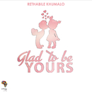 Glad To Be Yours/Rethabile Khumalo