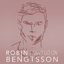 I Can't Go On/Robin Bengtsson
