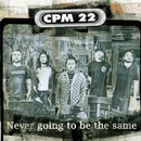 Never Going To Be The Same (feat. Trever Keith)/CPM22