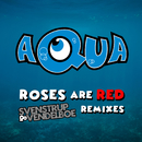 Roses Are Red (Svenstrup & Vendelboe Remixes)/Aqua