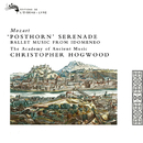 "Mozart: Posthorn Serenade; Ballet Music from ""Idomeneo""; March in D/Christopher Hogwood, The Academy of Ancient Music"