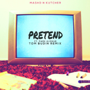 Pretend (Tom Budin Remix) (feat. Park Avenue)/Mashd N Kutcher