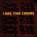 Long Time Coming/Cheap Trick