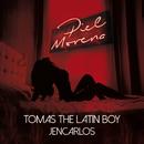 Piel Morena/Tomas The Latin Boy, Jencarlos